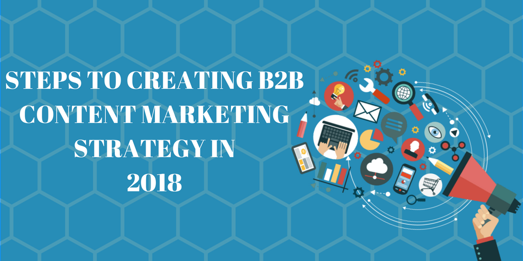 Steps to Creating B2B Content Marketing Strategy in 2018