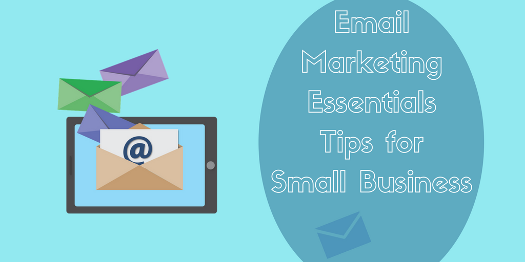 Email Marketing Essentials Tips for Small Business