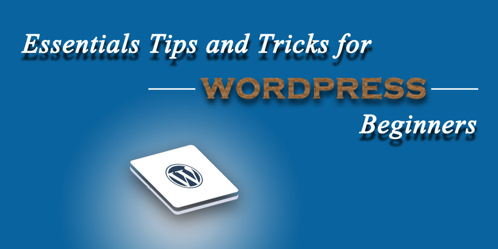 Essentials Tips and Tricks for Wordpress Beginners